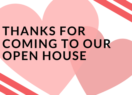 Thank You For Coming To Our Open House!